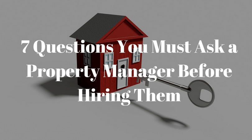 7 Questions You Must Ask a Property Manager Before Hiring Them